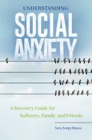 new book, title: Understanding social anxiety [electronic resource] : a recovery guide for sufferers, family, and friends / Vera Sonja Maass.