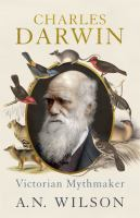 new book, title: Charles Darwin : Victorian mythmaker / A. N. Wilson.