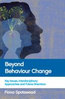 new book, title: Beyond behaviour change : key issues, interdisciplinary approaches and future directions / edited by Fiona Spotswood.