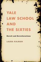 new book, title: Yale Law School and the sixties : revolt and reverberations / Laura Kalman.