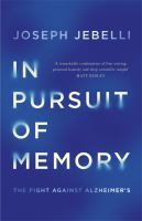new book, title: In pursuit of memory : the fight against Alzheimer's / Joseph Jebelli.