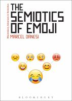 new book, title: The semiotics of Emoji [electronic resource] : the rise of visual language in the age of the Internet / Marcel Danesi.