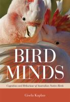 new book, title: Bird minds [electronic resource] : cognition and behaviour of Australian native birds / Gisela Kaplan.
