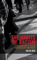 new book, title: The habits of racism [electronic resource] : a phenomenology of racism and racialized embodiment / Helen Ngo.