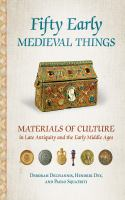 new book, title: Fifty early medieval things : materials of culture in late antiquity and the early Middle Ages / Deborah Deliyannis, Hendrik Dey, and Paolo Squatriti.