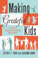 new book, title: Making grateful kids [electronic resource] : the science of building character / Jeffrey J. Froh and Giacomo Bono.