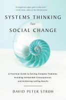 new book, title: Systems thinking for social change [electronic resource] : a practical guide to solving complex problems, avoiding unintended consequences, and achieving lasting results / David Peter Stroh.