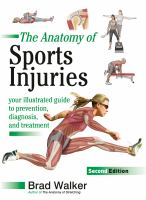 new book, title: The anatomy of sports injuries : your illustrated guide to prevention, diagnosis, and treatment / Brad Walker.