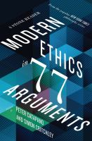 new book, title: Modern ethics in 77 arguments : a Stone reader / edited by Peter Catapano and Simon Critchley.