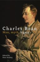 new book, title: Charles Bean : man, myth, legacy / edited by Peter Stanley.