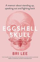 new book, title: Eggshell skull : a memoir about standing up, speaking out and fighting back / Bri Lee.