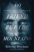new book, title: No friend but the mountains : writing from Manus Prison / Behrouz Boochani ; translated by Omid Tofighian ; [foreword by Richard Flanagan].