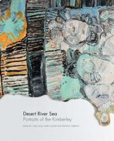 new book, title: Desert river sea : portraits of the Kimberley / edited by: Carly Lane, Emilia Galatis and Stefano Carboni ; curated by: Carly Lane and Emilia Galatis, Art Gallery of Western Australia.
