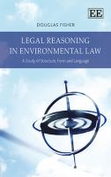 new book, title: Legal reasoning in environmental law : study of structure, form and language / Douglas Fisher, professor of law, Queensland University of Technology, Australia.