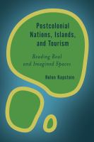 new book, title: Postcolonial nations, islands, and tourism [electronic resource] : reading real and imagined spaces / Helen Kapstein.