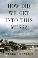 new book, title: How did we get into this mess? : politics, equality, nature / George Monbiot.