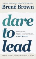 new book, title: Dare to lead : brave work, tough conversations, whole hearts / Brene Brown.