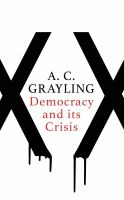 new book, title: Democracy and its crisis / A.C. Grayling.
