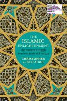new book, title: The Islamic enlightenment : the modern struggle between faith and reason / Christopher de Bellaigue.