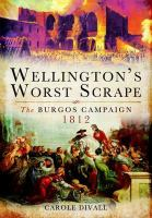 new book, title: Wellington's Worst Scrape [electronic resource] : The Burgos Campaign 1812 / Carole Divall.