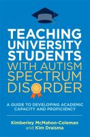 new book, title: Teaching university students with autism spectrum disorder : a guide to developing academic capacity and proficiency / Kimberley McMahon-Coleman and Kim Draisma.