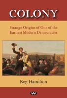 new book, title: Colony : strange origins of one of the earliest modern democracies / Reg Hamilton.