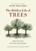 new book, title: The hidden life of trees [electronic resource] : what they feel, how they communicate - discoveries from a secret world / Peter Wohlleben.