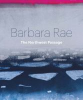 new book, title: Barbara Rae : the Northwest Passage / Barbara Rae ; [essays by Duncan Macmillan, Tom Muir, Tagak Curley, biography of the artist Gareth Wardell].
