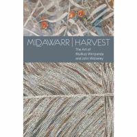 new book, title: Midawarr/harvest : the art of Mulkun Wirrpanda and John Wolseley / edited by Will Stubbs and John Wolseley.