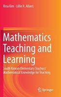 new book, title: Mathematics teaching and learning : South Korean elementary teachers' mathematical knowledge for teaching / Rina Kim, Lillie R. Albert.