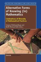 new book, title: Alternative forms of knowing (in) mathematics : celebrations of diversity of mathematical practices / edited by Swapna Mukhopadhyay and Wolff-Michael Roth.