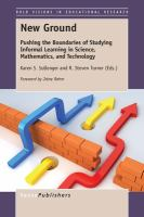 new book, title: New ground : pushing the boundaries of studying informal learning in science, mathematics, and technology / Karen S. Sullenger and R. Steven Turner, (editors) ; foreword by Jrène Rahm.