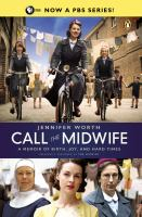 Call the Midwife: A Memoir of Birth, Joy and Hard Times