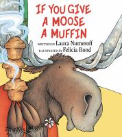 If+you+give+a+moose+a+muffin by Numeroff, Laura Joffe © 1991 (Added: 9/8/16)