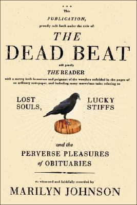 cover of The Dead Beat: Lost Souls, Lucky Stiffs, and the Perverse Pleasures Of Obituaries