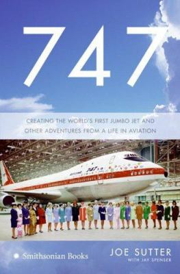 Cover image for 747 : creating the world's first jumbo jet and other adventures from a life in action 