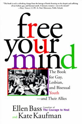 Free your mind : the book for gay, lesbian, and bisexual youth--and their allies 1st ed.