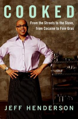 Cover image for Cooked : from the streets to the stove, from cocaine to foie gras