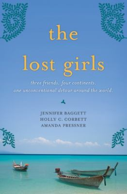 cover of The lost girls : three friends, four continents, one unconventional detour around the world