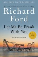 Let Me Be Frank With You : A Frank Bascombe Book by Ford, Richard © 2014 (Added: 11/6/14)