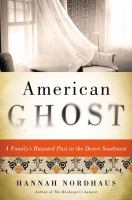 American Ghost : A Family's Haunted Past In The Desert Southwest by Nordhaus, Hannah © 2015 (Added: 3/23/15)