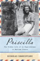 Priscilla : The Hidden Life Of An Englishwoman In Wartime France by Shakespeare, Nicholas © 2014 (Added: 7/20/15)