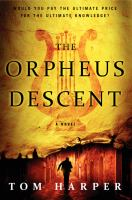 The Orpheus Descent : A Novel by Harper, Tom © 2014 (Added: 1/12/15)