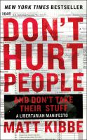Don't Hurt People And Don't Take Their Stuff : A Libertarian Manifesto by Kibbe, Matt © 2014 (Added: 11/5/14)