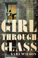 Girl Through Glass : A Novel by Wilson, Sari © 2016 (Added: 2/4/16)