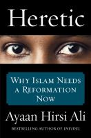 Heretic : Why Islam Needs A Reformation Now by Hirsi Ali, Ayaan © 2015 (Added: 4/3/15)