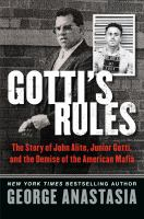 Gotti's Rules : The Story Of John Alite, Junior Gotti, And The Demise Of The American Mafia by Anastasia, George © 2015 (Added: 4/7/15)