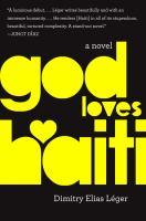 God Loves Haiti : A Novel by Lâeger, Dimitry Elias © 2015 (Added: 3/25/15)