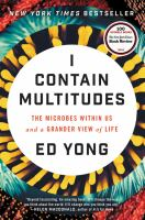I Contain Multitudes : The Microbes Within Us And A Grander View Of Life by Yong, Ed © 2016 (Added: 8/11/16)