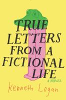 True Letters From A Fictional Life by Logan, Kenneth © 2016 (Added: 10/10/16)